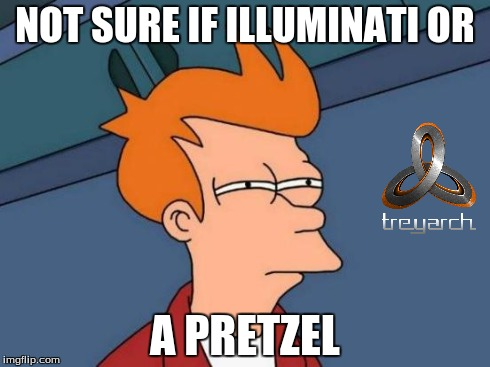 Treyarch? | NOT SURE IF ILLUMINATI OR A PRETZEL | image tagged in memes,futurama fry,treyarch,call of duty,illuminati,pretzel | made w/ Imgflip meme maker