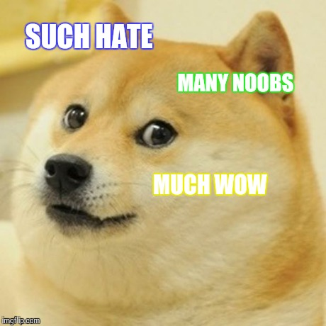 Doge Meme | SUCH HATE MANY NOOBS MUCH WOW | image tagged in memes,doge ...