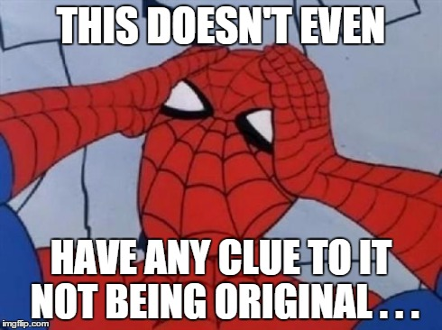 Spiderman is Confused. | THIS DOESN'T EVEN HAVE ANY CLUE TO IT NOT BEING ORIGINAL . . . | image tagged in spiderman is confused | made w/ Imgflip meme maker