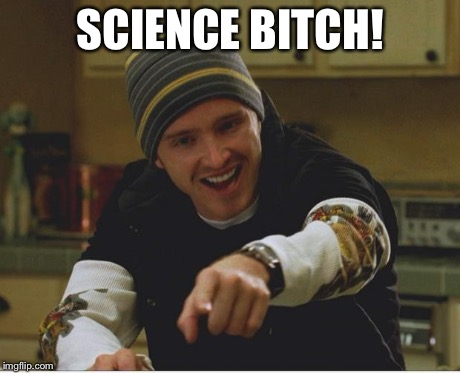 Science bitch! | SCIENCE B**CH! | image tagged in science bitch | made w/ Imgflip meme maker