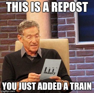 Maury Lie Detector Meme | THIS IS A REPOST YOU JUST ADDED A TRAIN | image tagged in memes,maury lie detector | made w/ Imgflip meme maker