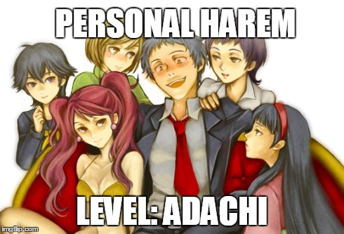Personal Harem! | PERSONAL HAREM LEVEL: ADACHI | image tagged in memes,anime is not cartoon,anime,persona 4,persona,adachi | made w/ Imgflip meme maker