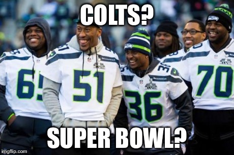 Laughing Seattle Seahawks | COLTS? SUPER BOWL? | image tagged in laughing seattle seahawks | made w/ Imgflip meme maker