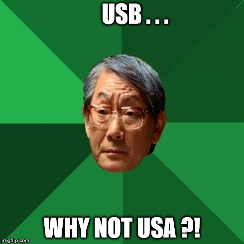 USB . . . WHY NOT USA ?! | image tagged in high expect | made w/ Imgflip meme maker