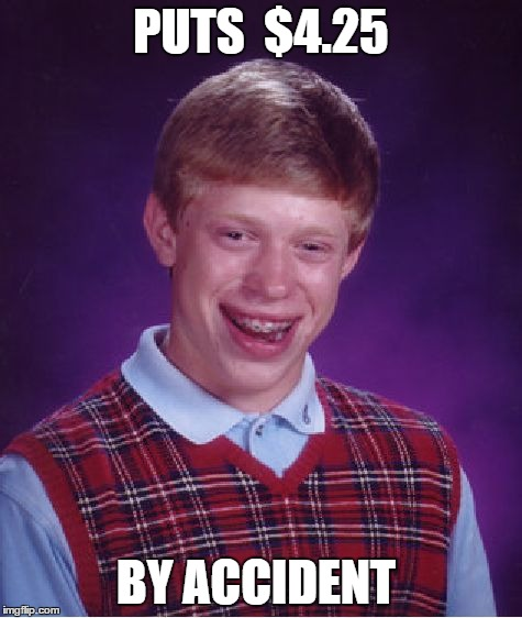 Bad Luck Brian Meme | PUTS  $4.25 BY ACCIDENT | image tagged in memes,bad luck brian | made w/ Imgflip meme maker