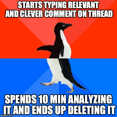 Socially Awesome Awkward Penguin | STARTS TYPING RELEVANT AND CLEVER COMMENT ON THREAD SPENDS 10 MIN ANALYZING IT AND ENDS UP DELETING IT | image tagged in memes,socially awesome awkward penguin,AdviceAnimals | made w/ Imgflip meme maker