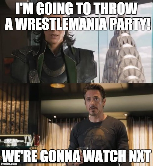 loki thinks he can get over on tony and the avengers. | I'M GOING TO THROW A WRESTLEMANIA PARTY! WE'RE GONNA WATCH NXT | image tagged in sharkeisha avengers,nxt,wwe | made w/ Imgflip meme maker