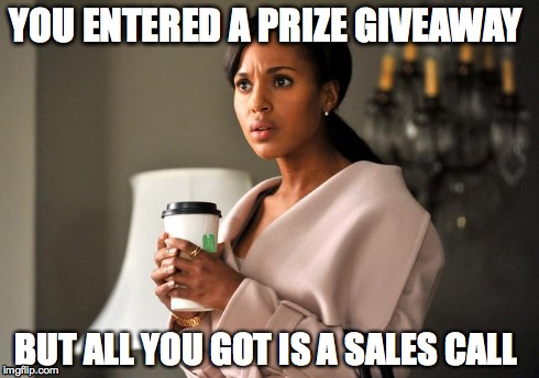 Olivia Pope Prize Giveaway | YOU ENTERED A PRIZE GIVEAWAY BUT ALL YOU GOT IS A SALES CALL | image tagged in sales,first world problems,oliviapope,scandal,timeshare | made w/ Imgflip meme maker