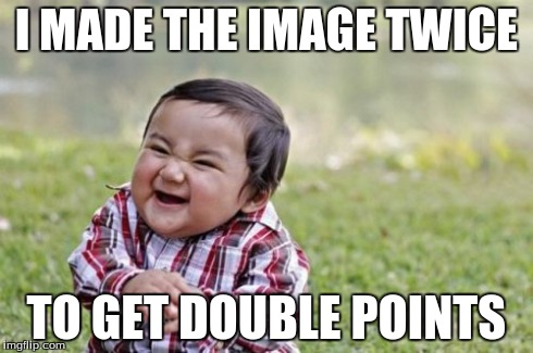 Evil Toddler Meme | I MADE THE IMAGE TWICE TO GET DOUBLE POINTS | image tagged in memes,evil toddler | made w/ Imgflip meme maker