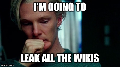 JULIAN ASSANGE | I'M GOING TO LEAK ALL THE WIKIS | image tagged in julian assange,wikileaks,wiki,leaks,benedict cumberbatch | made w/ Imgflip meme maker