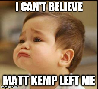 sad baby | I CAN'T BELIEVE MATT KEMP LEFT ME | image tagged in sad baby | made w/ Imgflip meme maker