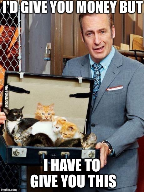 Bob odenkirk | I'D GIVE YOU MONEY BUT I HAVE TO GIVE YOU THIS | image tagged in bob odenkirk | made w/ Imgflip meme maker