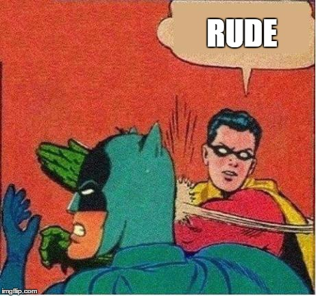 Robin Just Don't Care | RUDE | image tagged in robin just don't care | made w/ Imgflip meme maker