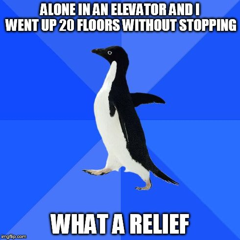ALONE IN AN ELEVATOR AND I WENT UP 20 FLOORS WITHOUT STOPPING WHAT A RELIEF | made w/ Imgflip meme maker