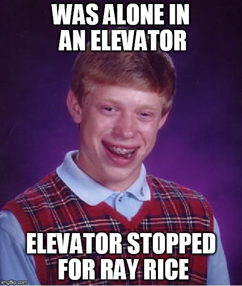 Bad Luck Brian Meme | WAS ALONE IN AN ELEVATOR ELEVATOR STOPPED FOR RAY RICE | image tagged in memes,bad luck brian | made w/ Imgflip meme maker