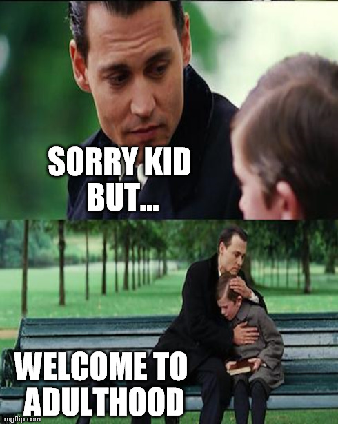 SORRY KID BUT... WELCOME TO ADULTHOOD | made w/ Imgflip meme maker