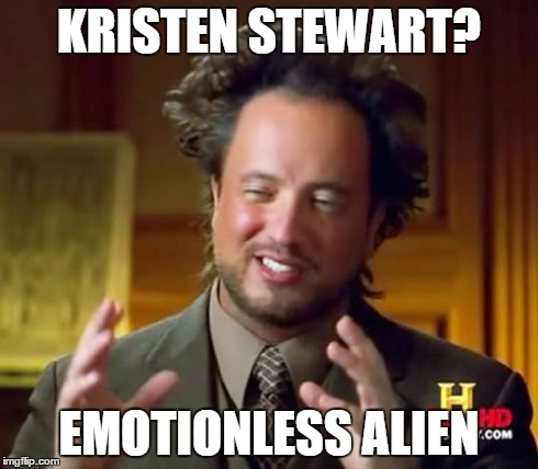 Ancient Aliens Meme | KRISTEN STEWART? EMOTIONLESS ALIEN | image tagged in memes,ancient aliens | made w/ Imgflip meme maker