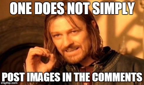 One Does Not Simply Meme | ONE DOES NOT SIMPLY POST IMAGES IN THE COMMENTS | image tagged in memes,one does not simply | made w/ Imgflip meme maker