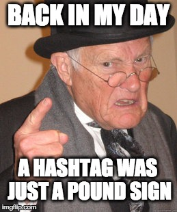# Old Man Hashtag Pound | BACK IN MY DAY A HASHTAG WAS JUST A POUND SIGN | image tagged in memes,back in my day,twitter,instagram,pound,hashtag | made w/ Imgflip meme maker