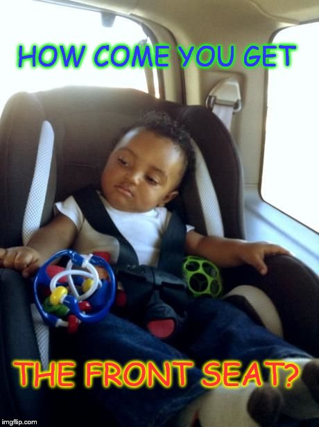 Gangster Baby | HOW COME YOU GET THE FRONT SEAT? | image tagged in memes,gangster baby | made w/ Imgflip meme maker
