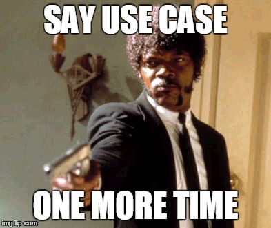 Say That Again I Dare You Meme | SAY USE CASE ONE MORE TIME | image tagged in memes,say that again i dare you | made w/ Imgflip meme maker