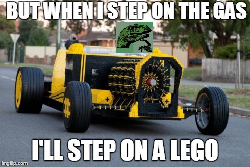 Lego Car Conundrum | BUT WHEN I STEP ON THE GAS I'LL STEP ON A LEGO | image tagged in lego,philosoraptor | made w/ Imgflip meme maker