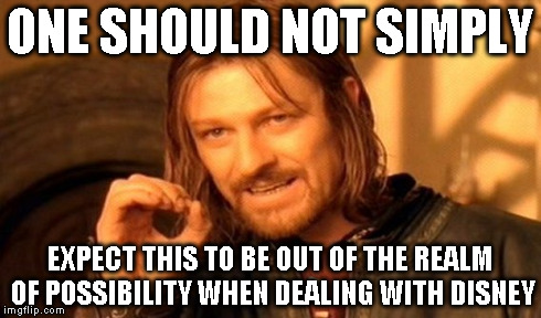 One Does Not Simply Meme | ONE SHOULD NOT SIMPLY EXPECT THIS TO BE OUT OF THE REALM OF POSSIBILITY WHEN DEALING WITH DISNEY | image tagged in memes,one does not simply | made w/ Imgflip meme maker