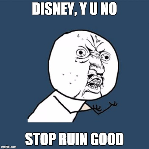 Y U No Meme | DISNEY, Y U NO STOP RUIN GOOD | image tagged in memes,y u no | made w/ Imgflip meme maker