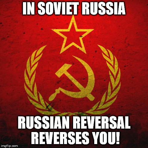 soviet russia | IN SOVIET RUSSIA RUSSIAN REVERSAL REVERSES YOU! | image tagged in soviet russia | made w/ Imgflip meme maker