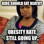 Ugh barrack | KIDS SHOULD EAT HEATHY OBESITY RATE STILL GOING UP.. | image tagged in ugh barrack | made w/ Imgflip meme maker