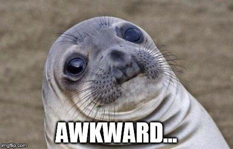 Awkward Moment Sealion Meme | AWKWARD... | image tagged in memes,awkward moment sealion | made w/ Imgflip meme maker