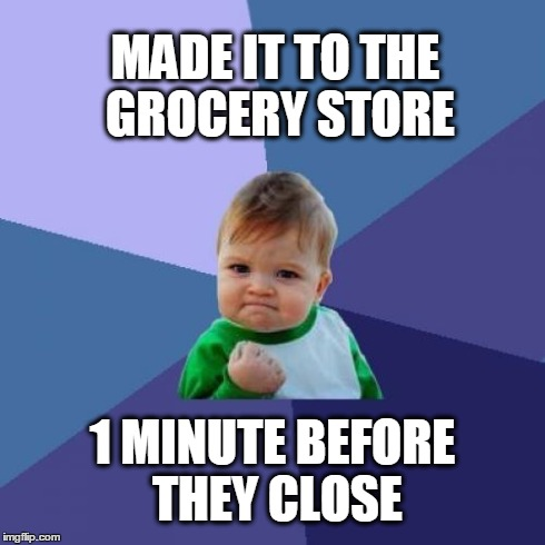 Procrastinating Baby FTW | MADE IT TO THE GROCERY STORE 1 MINUTE BEFORE THEY CLOSE | image tagged in memes,success kid,procrastination,late,baby | made w/ Imgflip meme maker