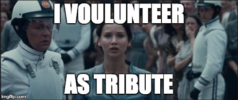I VOULUNTEER AS TRIBUTE | image tagged in i volunteer | made w/ Imgflip meme maker