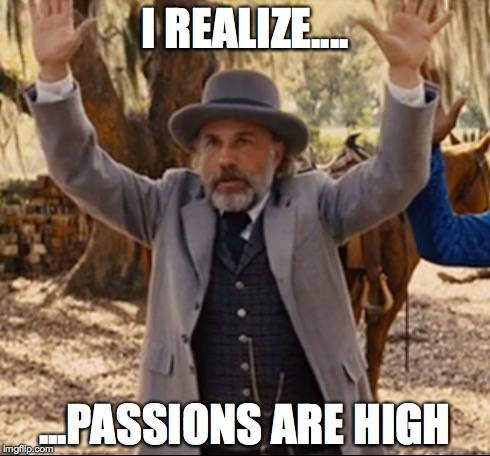I REALIZE.... ...PASSIONS ARE HIGH | image tagged in passion,django unchained,movies | made w/ Imgflip meme maker