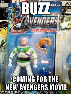 To Assemble! and BEYOND! | BUZZ COMING FOR THE NEW AVENGERS MOVIE | image tagged in avengers,toy story,meme,bootleg | made w/ Imgflip meme maker