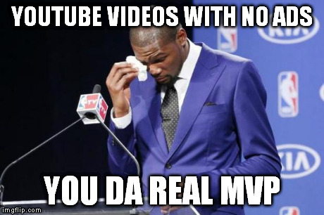 You The Real MVP 2 | YOUTUBE VIDEOS WITH NO ADS YOU DA REAL MVP | image tagged in memes,you the real mvp 2 | made w/ Imgflip meme maker