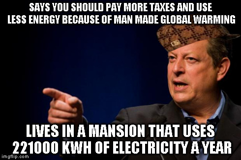 Al Gore Hypocrite | SAYS YOU SHOULD PAY MORE TAXES AND USE LESS ENERGY BECAUSE OF MAN MADE GLOBAL WARMING LIVES IN A MANSION THAT USES 221000 KWH OF ELECTRICITY | image tagged in al gore troll,scumbag | made w/ Imgflip meme maker