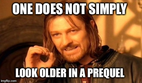 One Does Not Simply Meme | ONE DOES NOT SIMPLY LOOK OLDER IN A PREQUEL | image tagged in memes,one does not simply | made w/ Imgflip meme maker