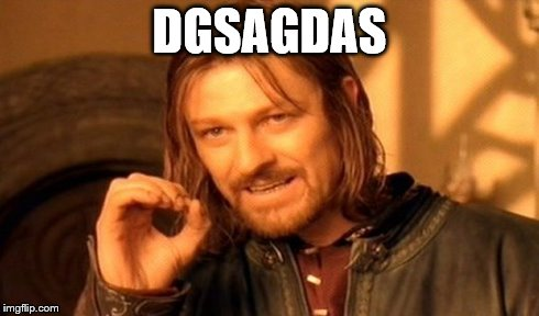 One Does Not Simply Meme | DGSAGDAS | image tagged in memes,one does not simply | made w/ Imgflip meme maker