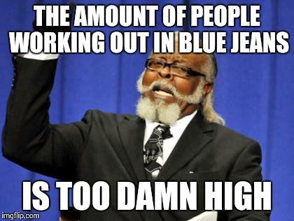 j1jlq i just purchased a membership to the ymca and noticed this imgflip,Blue Jeans Meme