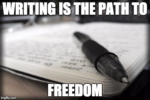 WRITING IS THE PATH TO FREEDOM | image tagged in writer | made w/ Imgflip meme maker