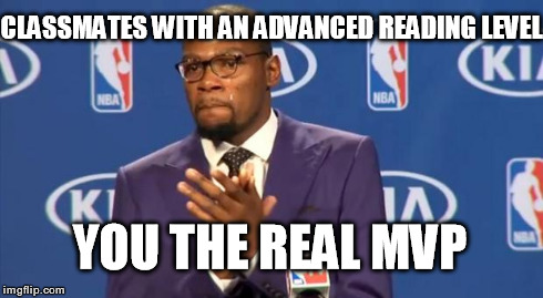 You The Real MVP Meme | CLASSMATES WITH AN ADVANCED READING LEVEL YOU THE REAL MVP | image tagged in memes,you the real mvp | made w/ Imgflip meme maker