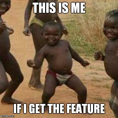 Third World Success Kid Meme | THIS IS ME IF I GET THE FEATURE | image tagged in memes,third world success kid | made w/ Imgflip meme maker