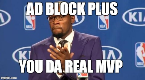 You The Real MVP Meme | AD BLOCK PLUS YOU DA REAL MVP | image tagged in memes,you the real mvp | made w/ Imgflip meme maker