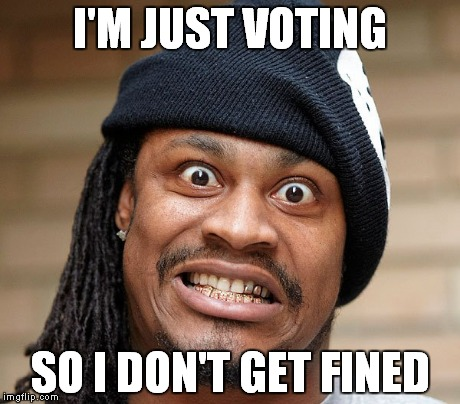 I'M JUST VOTING | I'M JUST VOTING SO I DON'T GET FINED | image tagged in marshawn lynch,vote,i'm just here so i won't get fined | made w/ Imgflip meme maker