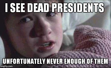Image result for dead presidents meme