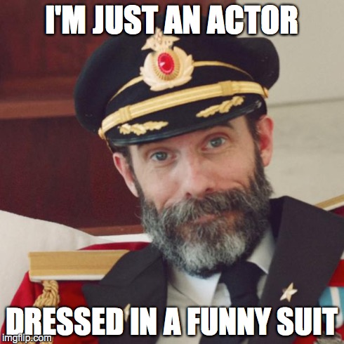 Captain Obvious | I'M JUST AN ACTOR DRESSED IN A FUNNY SUIT | image tagged in captain obvious | made w/ Imgflip meme maker