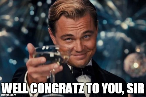 Leonardo Dicaprio Cheers Meme | WELL CONGRATZ TO YOU, SIR | image tagged in memes,leonardo dicaprio cheers | made w/ Imgflip meme maker