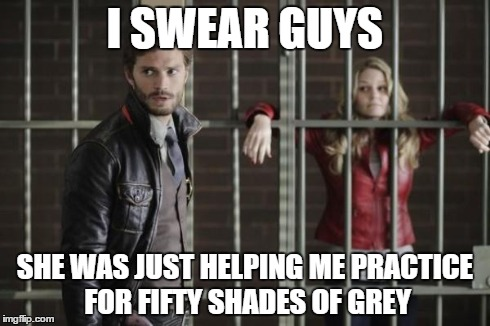 Shudda locked the door... | I SWEAR GUYS SHE WAS JUST HELPING ME PRACTICE FOR FIFTY SHADES OF GREY | image tagged in once upon a time,fifty shades of grey,memes | made w/ Imgflip meme maker