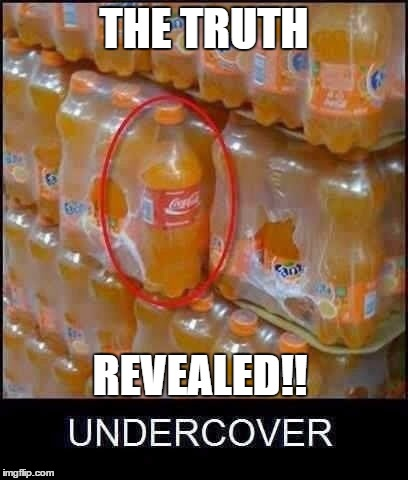 The secrets of coca cola | THE TRUTH REVEALED!! | image tagged in memes,meme,coca cola,stupid | made w/ Imgflip meme maker